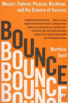Bounce: Mozart, Federer, Picasso, Beckham, and the Science of Success by Matthew Syed