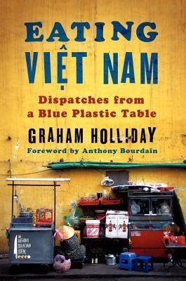 Eating Viet Nam by Holliday Graham