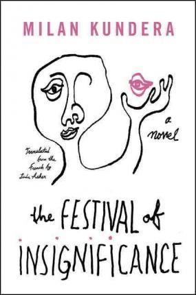 The Festival of Insignificance - A Novel by Milan Kundera