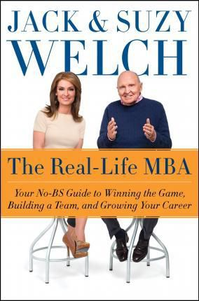 The Real-Life MBA: Your No-Bs Guide to Winning the Game, Building a Team, and Growing Your Career by Jack Welch