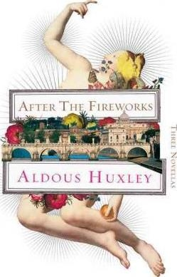 After the Fireworks : Three Novellas by Aldous Huxley