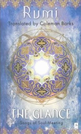 The Glance: Songs of Soul-Meeting (Compass) by Rumi