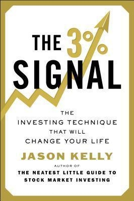 The 3% Signal : The Investing Technique That Will Change Your Life by Jason Kelly