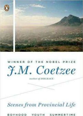 Scenes from provincial life Boyhood, Youth, Summertime by J. M. Coetzee