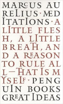 Meditations by Marcus Aurelius (Penguin Great Ideas)