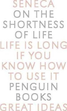 On the Shortness of Life : Life Is Long If You Know How to Use It (Penguin Great Ideas) by Seneca