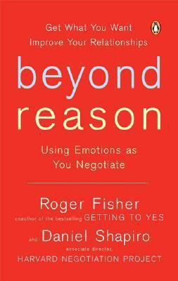 Beyond Reason Using Emotions as You Negotiate by Roger Fisher