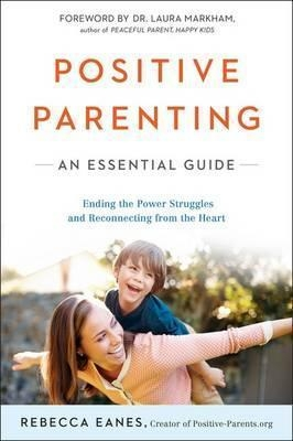 Positive Parenting : An Essential Guide by Rebecca Eanes