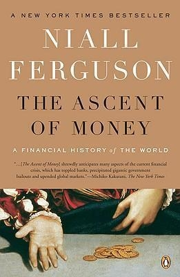 The Ascent of Money : A Financial History of the World by Niall Ferguson