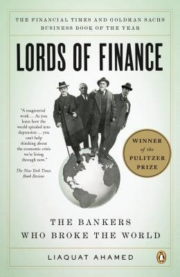 Lords of Finance : The Bankers Who Broke the World by Liaquat Ahamed