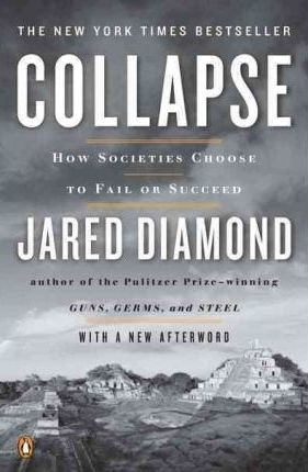 Collapse : How Societies Choose to Fail or Succeed by Jared Diamond