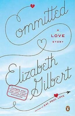 Committed : A Love Story by Elizabeth Gilbert