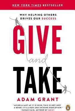 Give and Take : Why Helping Others Drives Our Success by Adam Grant