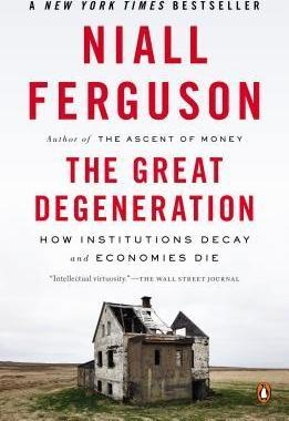 The Great Degeneration : How Institutions Decay and Economies Die by Niall Ferguson