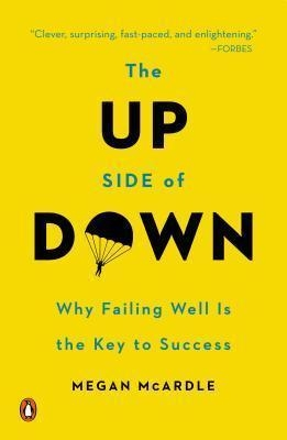 The Up Side of Down : Why Failing Well Is the Key to Success by Megan McArdle