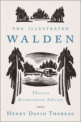 The Illustrated Walden: Thoreau Bicentennial Edition by Henry David Thoreau