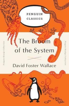 The Broom of the System (Pengun Classic) by David Foster Wallace