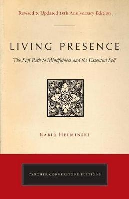 Living Presence (Revised) : The Sufi Path to Mindfulness and the Essential Self by Kabir Edmund Helminski