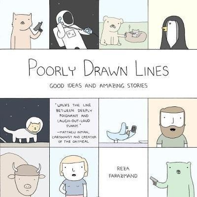 Poorly Drawn Lines : Good Ideas and Amazing Stories by Reza Farazmand