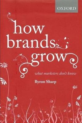 How Brands Grow : What Marketers Don't Know by Byron Sharp