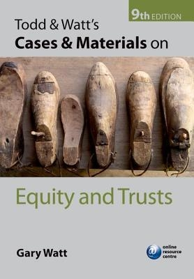 Todd & Watt's Cases and Materials on Equity and Trusts by Gary Watt