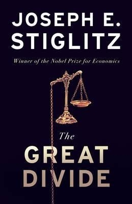 The Great Divide - Inequality and Its Causes, Consequences, and Cures by Joseph Stiglitz