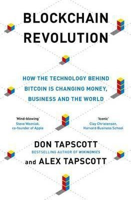 Blockchain Revolution : How the Technology Behind Bitcoin Is Changing Money, Business, and the World by Don Tapscott / Alex Tapscott