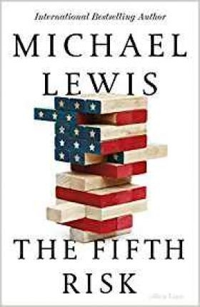 The Fifth Risk : Undoing Democracy by Michael Lewis