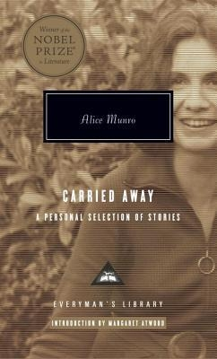 Carried Away: A Selection of Stories (Everyman's Library) by Alice Munro