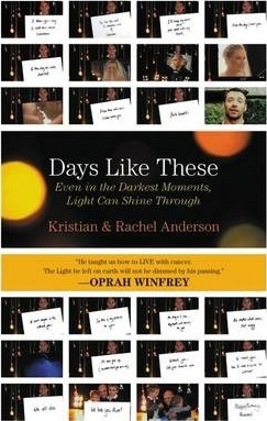 Days Like These : Even In The Darkest Moments, Light Can Shine Through by Kristian Anderson / Rachel Anderson