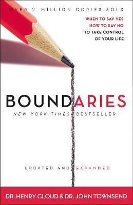 Boundaries Updated and Expanded Edition : When to Say Yes, How to Say No To Take Control of Your Life by Dr. Henry Cloud / John Townsend