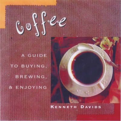 Coffee: A Guide to Buying, Brewing, and Enjoying, Fifth Edition by Kenneth Davids