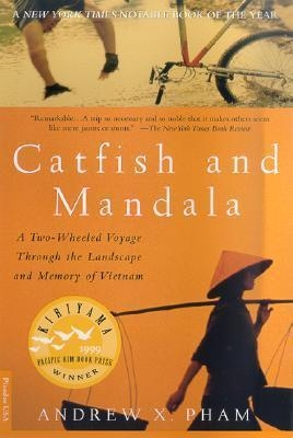 Catfish and Mandala: A Two-Wheeled Voyage Through the Landscape and Memory of Vietnam by Andrew X. Pham