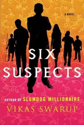 Six Suspects: A Novel by Vikas Swarup