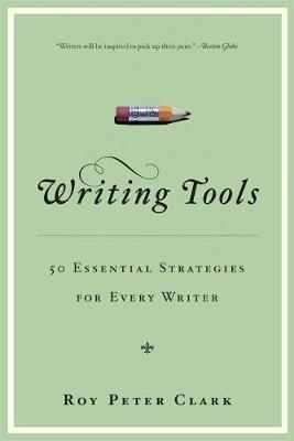 Writing Tools: 50 Essential Strategies for Every Writer by