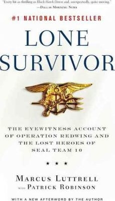 Lone Survivor : The Eyewitness Account of Operation Redwing and the Lost Heroes of SEAL Team 10 by Marcus Luttrell