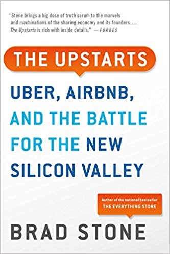 The Upstarts: Uber, Airbnb, and the Battle for the New Silicon Valley by Brad Stone