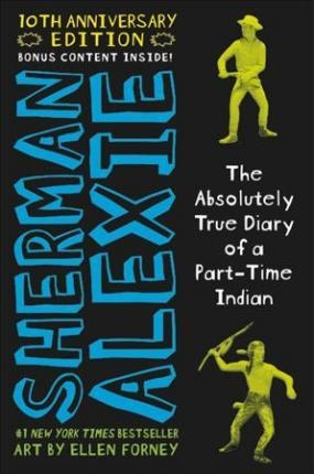 The Absolutely True Diary of a Part-Time Indian by Sherman Alexie (10th Anniversary Edition)