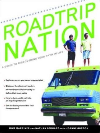 Roadtrip Nation: A Guide to Discovering Your Path In Life by Nathan Gebhard