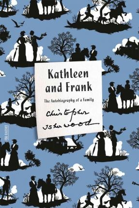 Kathleen and Frank : The Autobiography of a Family by Christopher Isherwood