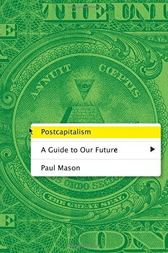 Postcapitalism : A Guide to Our Future by Paul Mason