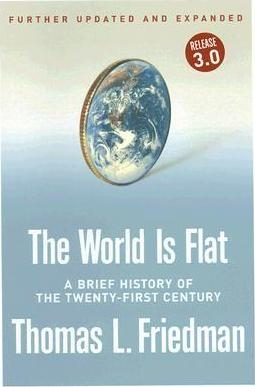 The World Is Flat : A Brief History of the Twenty-First Century by Thomas L. Friedman
