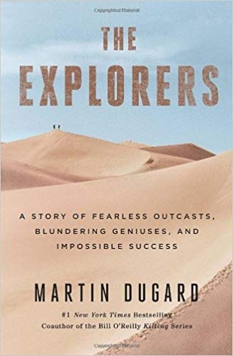 The Explorers: A Story of Fearless Outcasts, Blundering Geniuses, and Impossible Success by Martin Dugard
