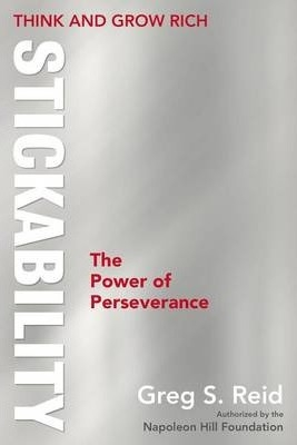 Think and Grow Rich Stickability : The Power of Perseverance by Greg S. Reid