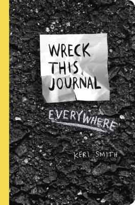 Wreck This Journal Everywhere : To Create Is to Destroy by Keri Smith