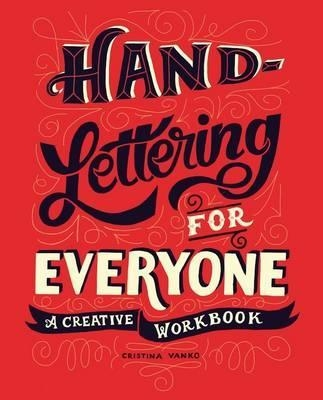 Hand-Lettering for Everyone : A Creative Workbook by Cristina Vanko