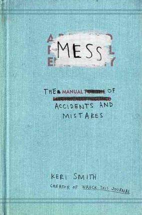 Mess : The Manual of Accidents and Mistakes by Keri Smith