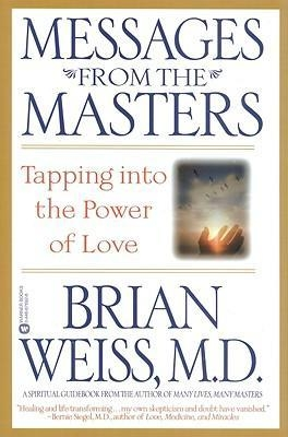 Messages from the Masters : Tapping Into the Power of Love by Brian Weiss