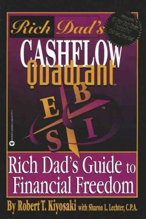 Cashflow Quadrant : Rich Dad's Guide to Financial Freedom by Robert T. Kiyosaki
