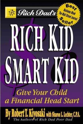 Rich Dad's Rich Kid, Smart Kid : Giving Your Child a Financial Head Start by Robert T. Kiyosaki